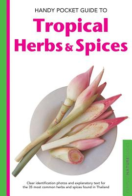 Handy Pocket Guide to Tropical Herbs & Spices By Hutton, Wendy/ Cassio, Alberto (PHT)
