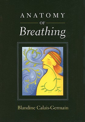 Anatomy of Breathing By Calais-Germain, Blandine