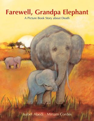 Farewell, Grandpa Elephant By Abedi, Isabel/ Cordes, Miriam (INT)